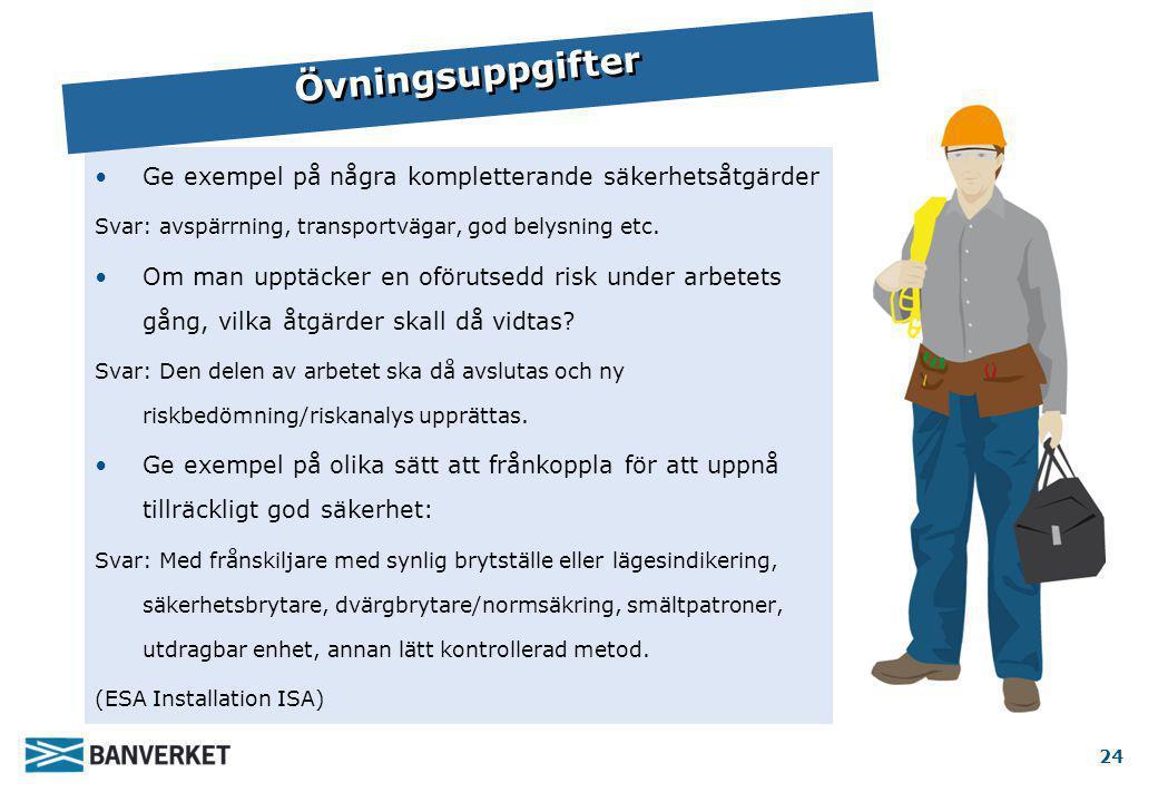 •Ge exempel på några kompletterande säkerhetsåtgärder Svar: avspärrning, transportvägar, god belysning etc. •Om man upptäcker en oförutsedd risk under
