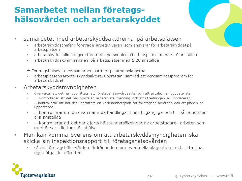 © Työterveyslaitos – www.ttl.fi Samarbetet mellan företags- hälsovården och arbetarskyddet • samarbetet med arbetarskyddsaktörerna på arbetsplatsen •