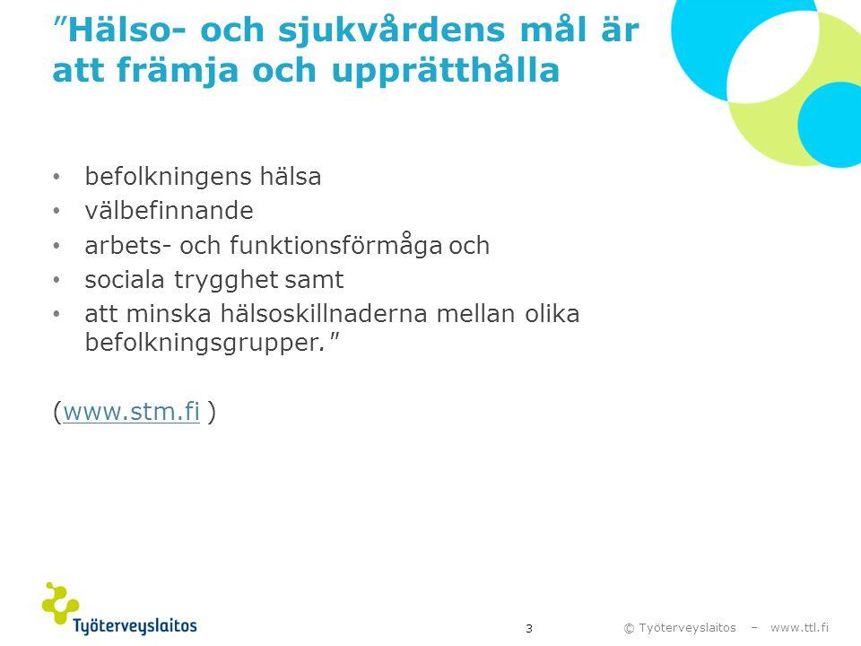 """© Työterveyslaitos – www.ttl.fi """"Hälso- och sjukvårdens mål är att främja och upprätthålla • befolkningens hälsa • välbefinnande • arbets- och funktio"""