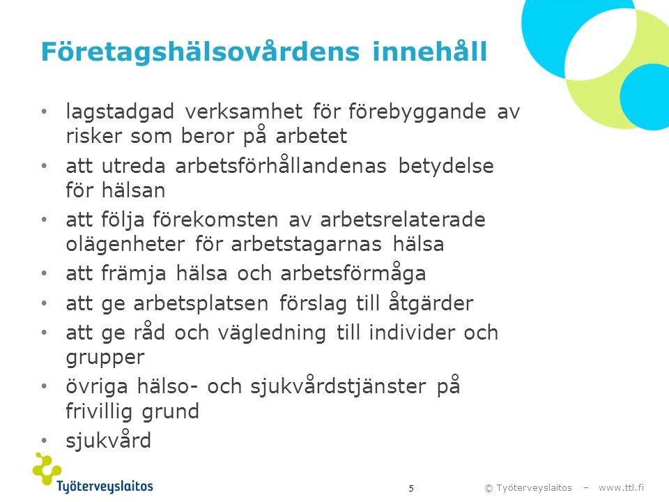 © Työterveyslaitos – www.ttl.fi Företagshälsovårdens innehåll • lagstadgad verksamhet för förebyggande av risker som beror på arbetet • att utreda arb