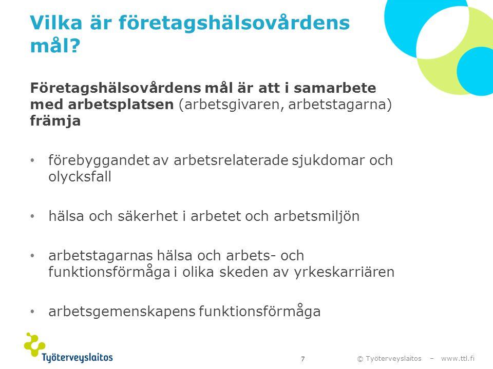 © Työterveyslaitos – www.ttl.fi Företagshälsovården grundar sig på lagar och internationella överenskommelser • lagstiftningens och överenskommelsernas övergripande mål är att skydda arbetstagarna för riskfaktorer i arbetet samt att främja och stödja deras hälsa och välbefinnande • Finsk lagstiftning som berör företagshälsovården • lagen om företagshälsovård 1383/2001 • förordningen om god företagshälsovårdspraxis 708/2013 • den nya förordningen som trädde i kraft 1.1.2014 ersätter den gamla förordningen 1484/2001 • förordningen om hälsoundersökningar i arbete som medför särskild fara för ohälsa 1485/2001 • Annan nationell lagstiftning som stödjer arbetshälsan • arbetarskyddslagstiftningen, den allmänna arbetslagstiftningen • EU-lagstiftning • ramdirektivet 89/391/EEG samt specialdirektiv om arbetarskydd • Av Finland ratificerade internationella överenskommelser • ILO C161 samt rekommendationerna R164 och R171 8