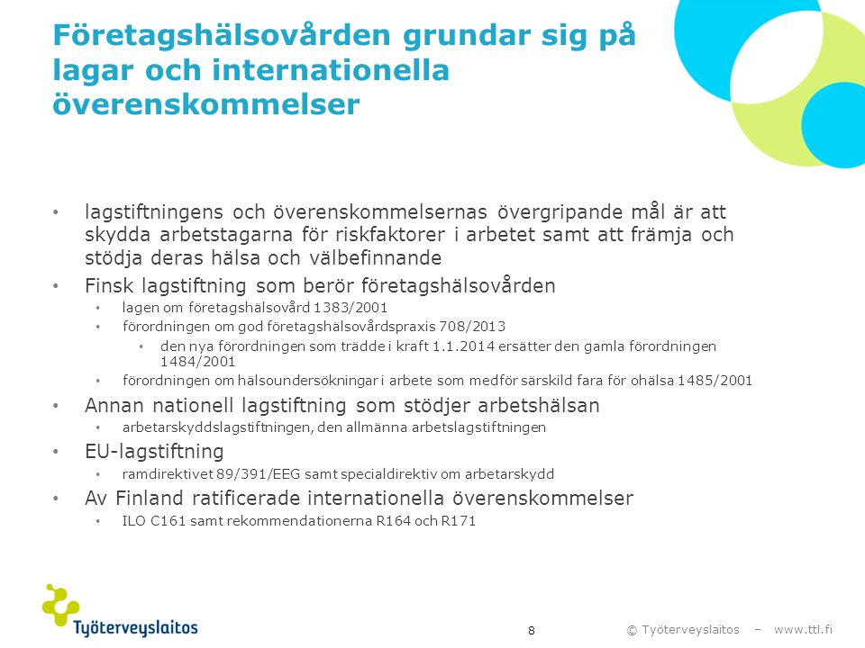 © Työterveyslaitos – www.ttl.fi Företagshälsovården grundar sig på lagar och internationella överenskommelser • lagstiftningens och överenskommelserna