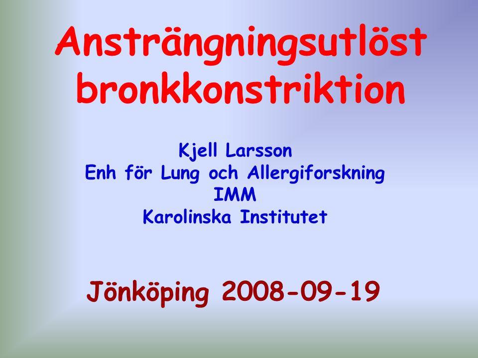Ansträngningsutlöst bronkkonstriktion Kjell Larsson Enh för Lung och Allergiforskning IMM Karolinska Institutet Jönköping 2008-09-19