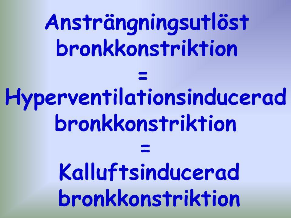 Kalluftsinducerad bronkkonstriktion Hyperventilationsinducerad bronkkonstriktion Ansträngningsutlöst bronkkonstriktion = =