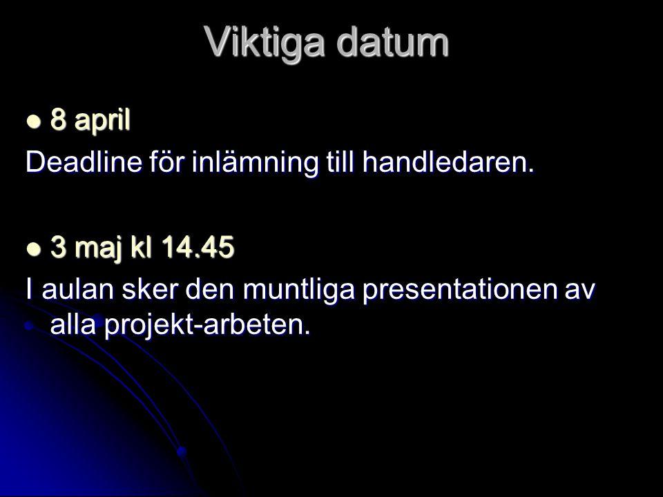 Viktiga datum  8 april Deadline för inlämning till handledaren.  3 maj kl 14.45 I aulan sker den muntliga presentationen av alla projekt-arbeten.