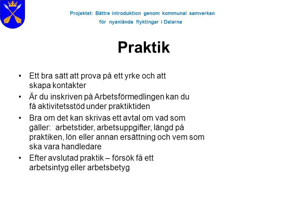 Projektet: Bättre introduktion genom kommunal samverkan för nyanlända flyktingar i Dalarna Praktik •Ett bra sätt att prova på ett yrke och att skapa k