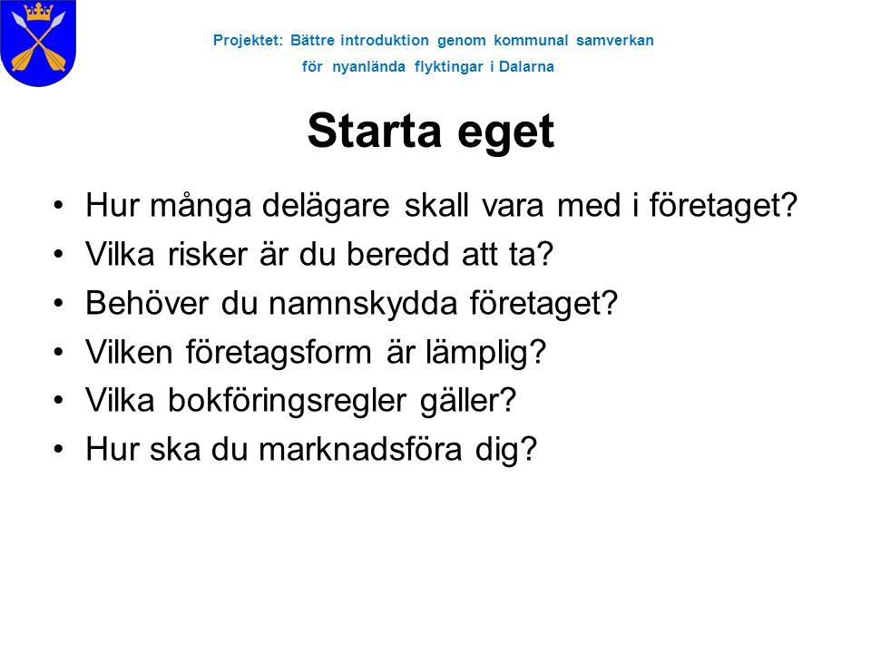 Projektet: Bättre introduktion genom kommunal samverkan för nyanlända flyktingar i Dalarna •Hur många delägare skall vara med i företaget? •Vilka risk