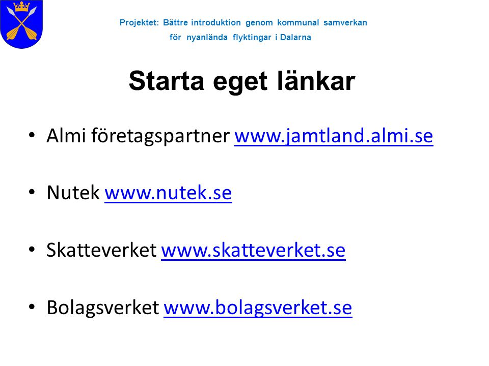 Projektet: Bättre introduktion genom kommunal samverkan för nyanlända flyktingar i Dalarna Starta eget länkar • Almi företagspartner www.jamtland.almi