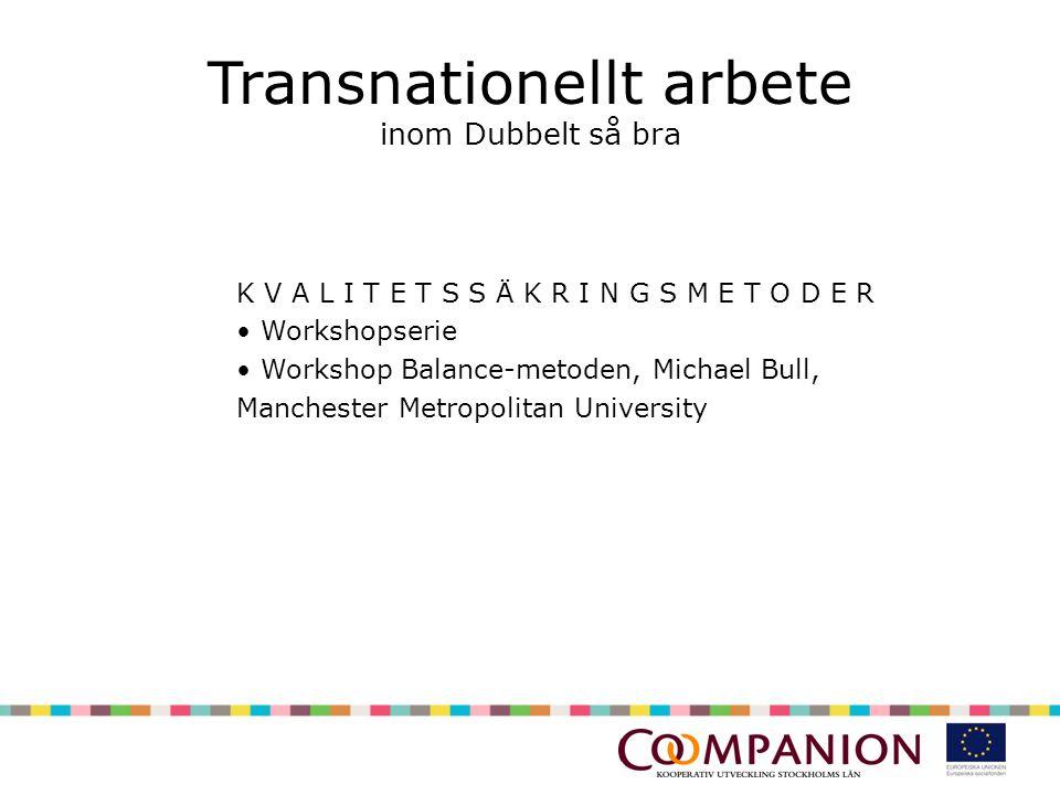 Transnationellt arbete inom Dubbelt så bra K V A L I T E T S S Ä K R I N G S M E T O D E R • Workshopserie • Workshop Balance-metoden, Michael Bull, Manchester Metropolitan University