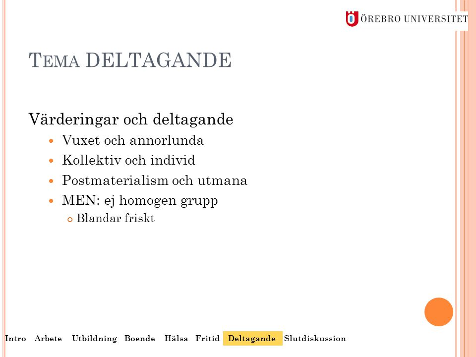 T EMA DELTAGANDE Värderingar och deltagande  Vuxet och annorlunda  Kollektiv och individ  Postmaterialism och utmana  MEN: ej homogen grupp Blanda