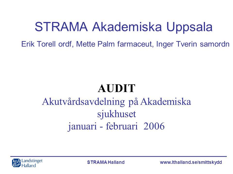 STRAMA Halland www.lthalland.se/smittskydd STRAMA Akademiska Uppsala Erik Torell ordf, Mette Palm farmaceut, Inger Tverin samordn AUDIT Akutvårdsavdel