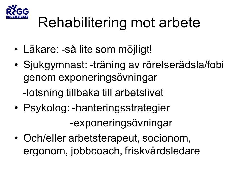 Rehabilitering mot arbete •Läkare: -så lite som möjligt.