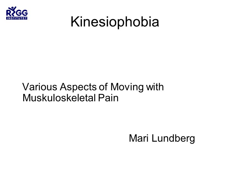 Kinesiophobia Various Aspects of Moving with Muskuloskeletal Pain Mari Lundberg