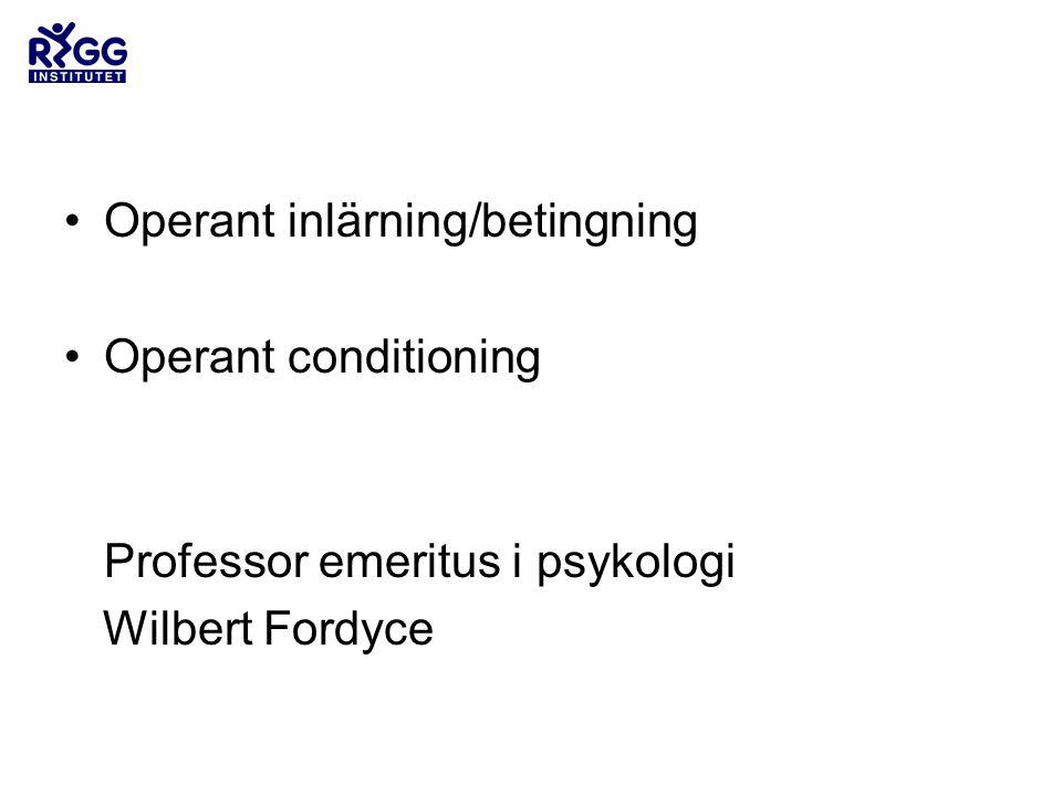 •Operant inlärning/betingning •Operant conditioning Professor emeritus i psykologi Wilbert Fordyce