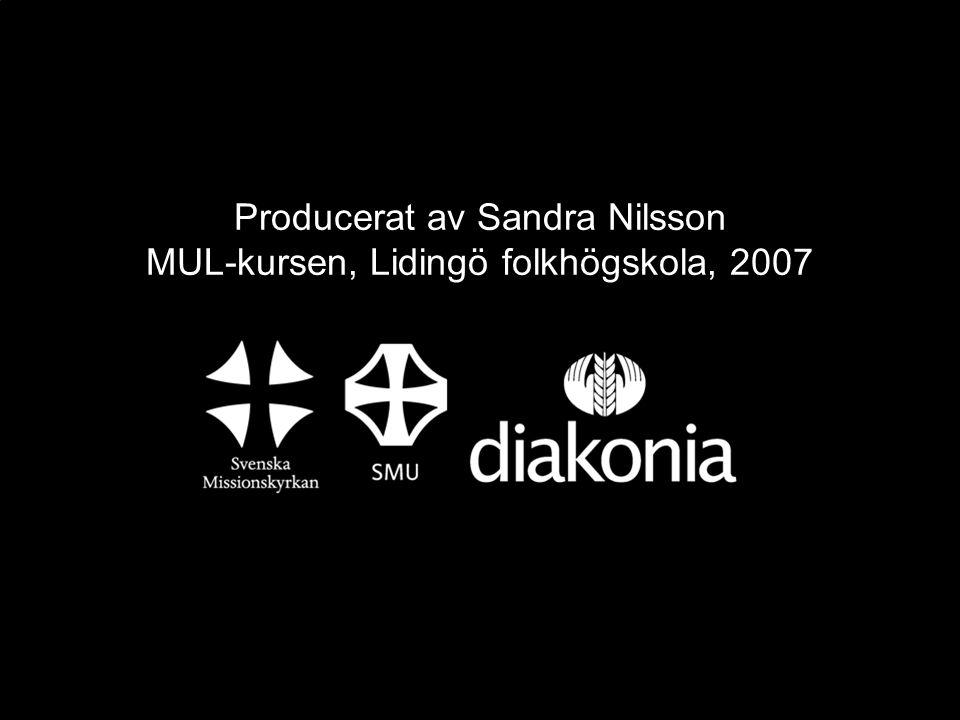 Producerat av Sandra Nilsson MUL-kursen, Lidingö folkhögskola, 2007