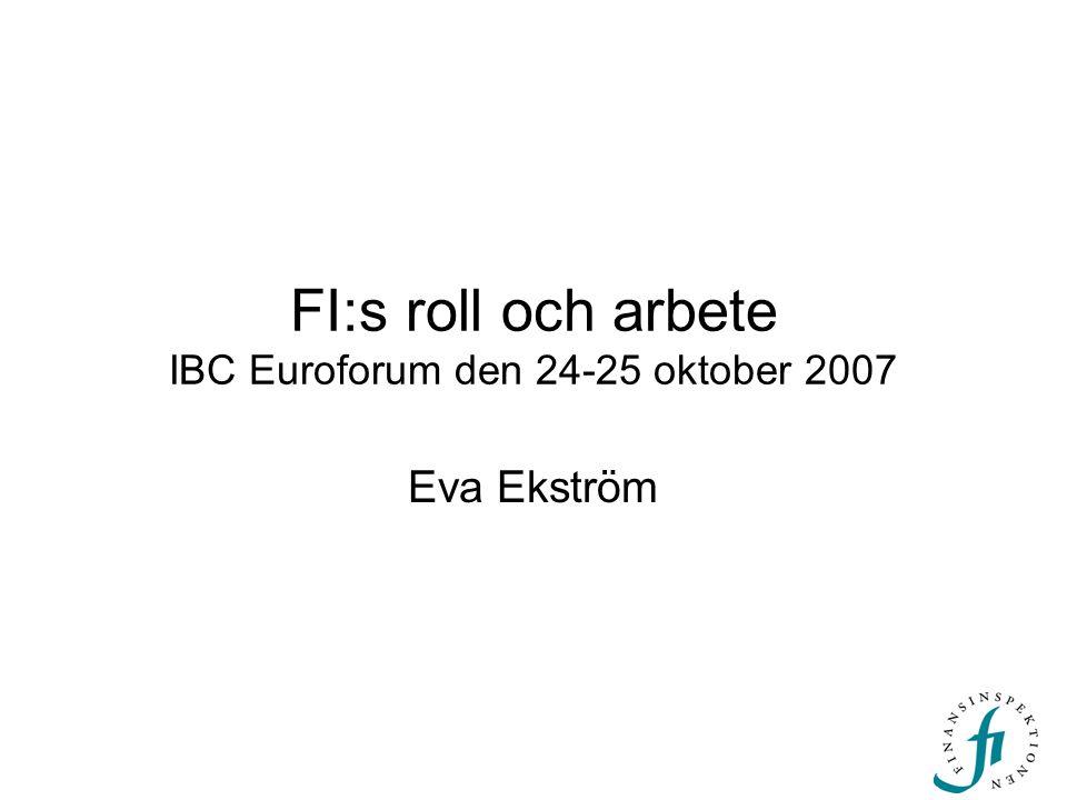 FI:s roll och arbete IBC Euroforum den 24-25 oktober 2007 Eva Ekström
