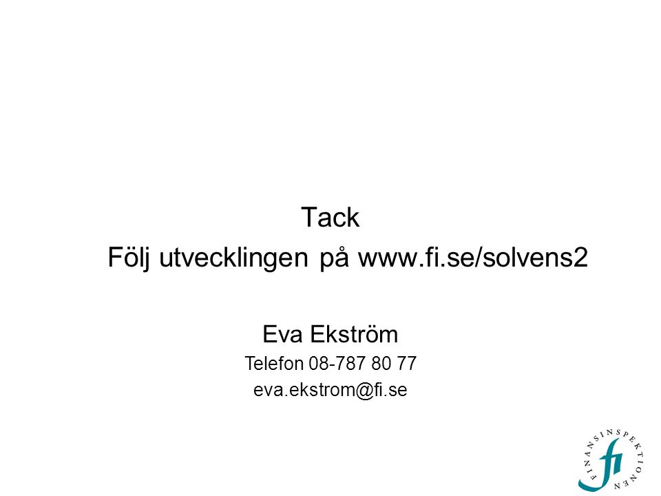 Tack Följ utvecklingen på www.fi.se/solvens2 Eva Ekström Telefon 08-787 80 77 eva.ekstrom@fi.se