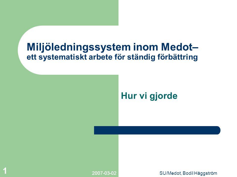 2007-03-02SU/Medot, Bodil Häggström 1 Miljöledningssystem inom Medot– ett systematiskt arbete för ständig förbättring Hur vi gjorde