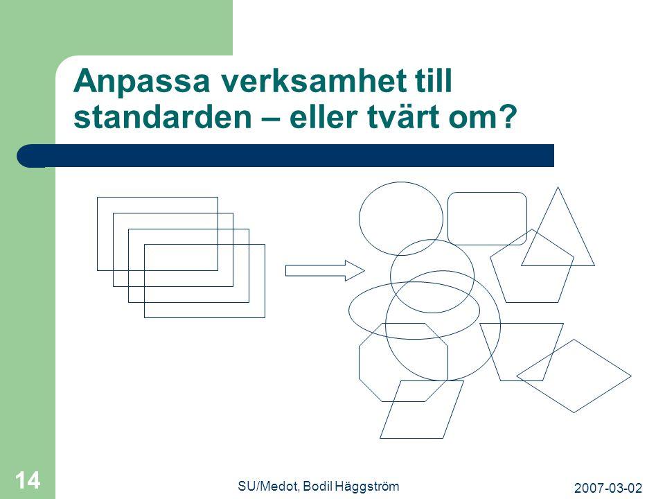2007-03-02 SU/Medot, Bodil Häggström 14 Anpassa verksamhet till standarden – eller tvärt om?