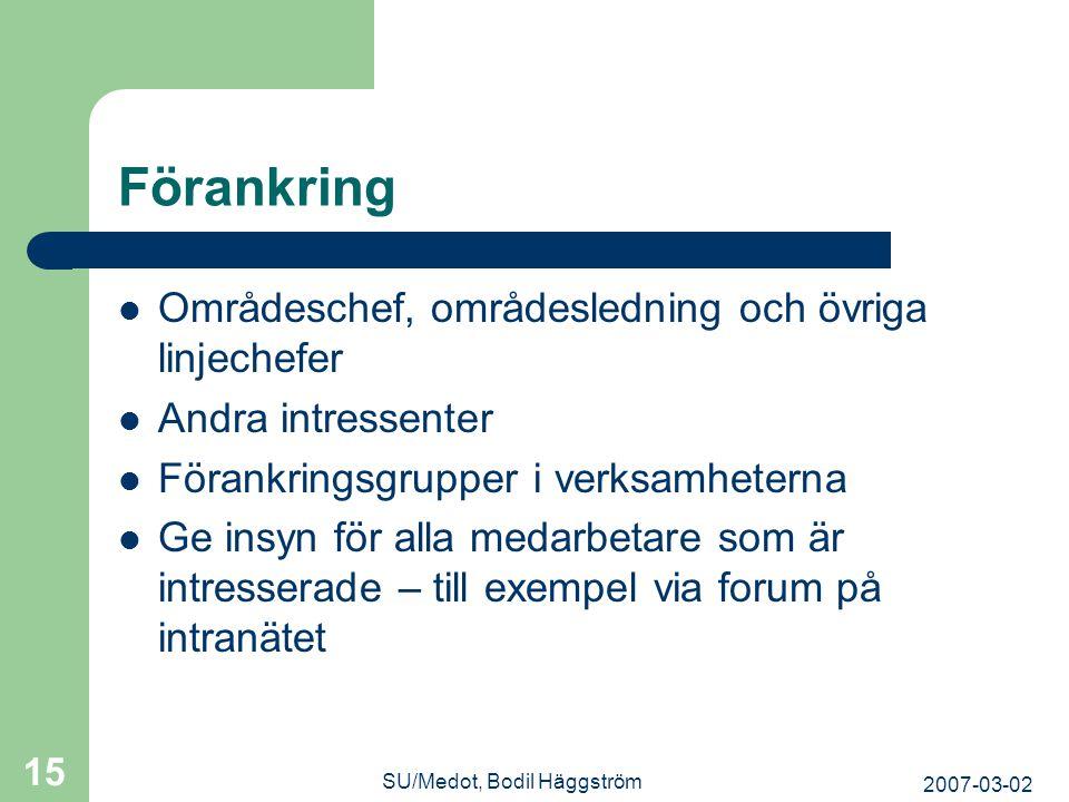 2007-03-02 SU/Medot, Bodil Häggström 15 Förankring  Områdeschef, områdesledning och övriga linjechefer  Andra intressenter  Förankringsgrupper i ve