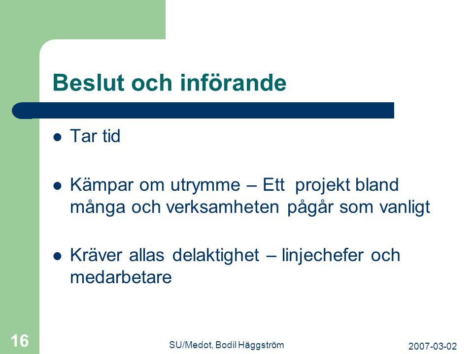 2007-03-02 SU/Medot, Bodil Häggström 16 Beslut och införande  Tar tid  Kämpar om utrymme – Ett projekt bland många och verksamheten pågår som vanlig