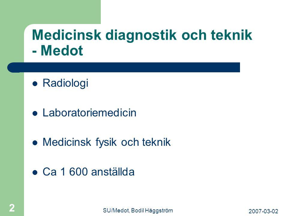 2007-03-02 SU/Medot, Bodil Häggström 2 Medicinsk diagnostik och teknik - Medot  Radiologi  Laboratoriemedicin  Medicinsk fysik och teknik  Ca 1 60