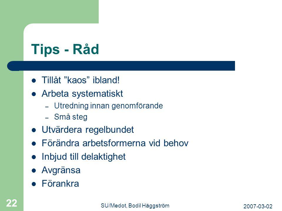 """2007-03-02 SU/Medot, Bodil Häggström 22 Tips - Råd  Tillåt """"kaos"""" ibland!  Arbeta systematiskt – Utredning innan genomförande – Små steg  Utvärdera"""