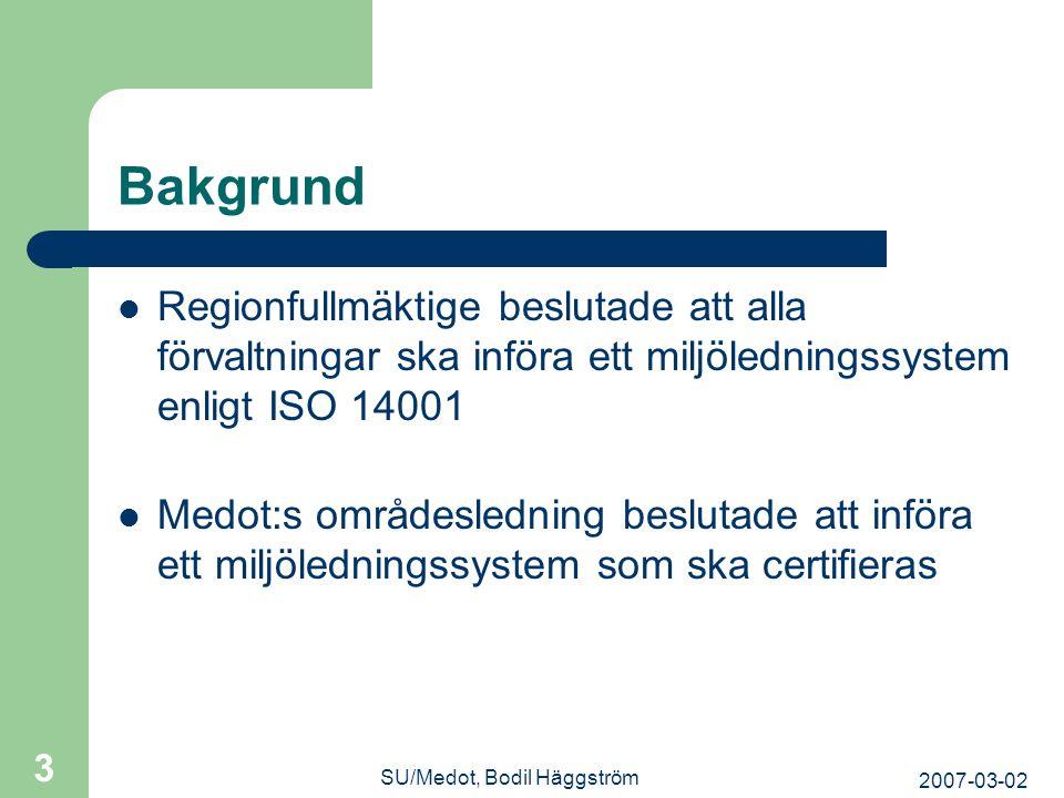 2007-03-02 SU/Medot, Bodil Häggström 3 Bakgrund  Regionfullmäktige beslutade att alla förvaltningar ska införa ett miljöledningssystem enligt ISO 140