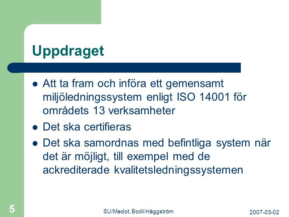 2007-03-02 SU/Medot, Bodil Häggström 5 Uppdraget  Att ta fram och införa ett gemensamt miljöledningssystem enligt ISO 14001 för områdets 13 verksamhe