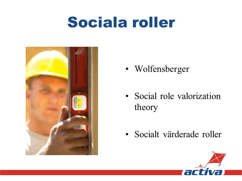 Sociala roller •Wolfensberger •Social role valorization theory •Socialt värderade roller