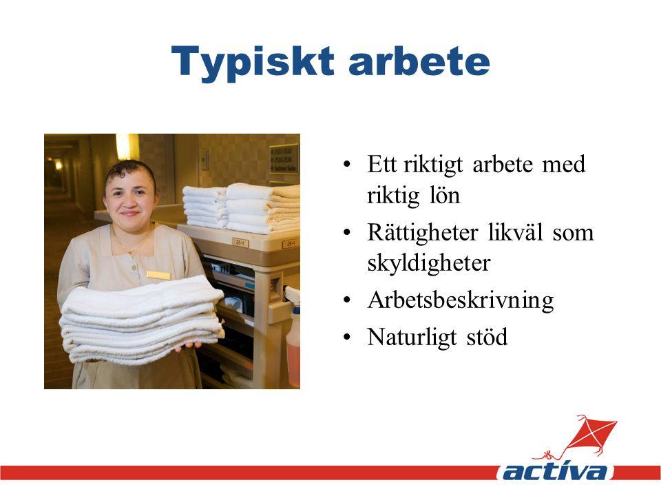 Typiskt arbete •Ett riktigt arbete med riktig lön •Rättigheter likväl som skyldigheter •Arbetsbeskrivning •Naturligt stöd