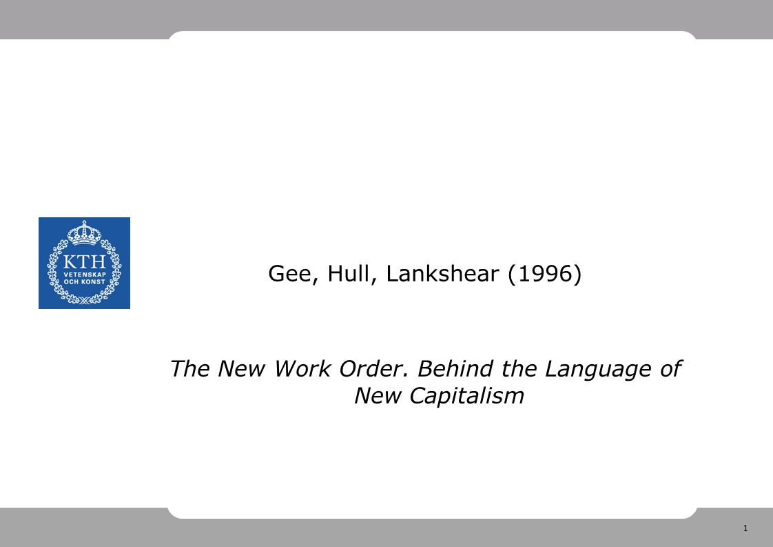 1 Gee, Hull, Lankshear (1996) The New Work Order. Behind the Language of New Capitalism
