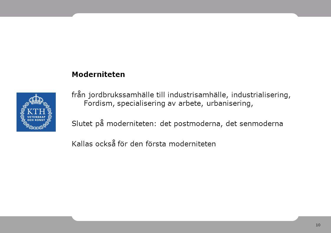 10 Moderniteten från jordbrukssamhälle till industrisamhälle, industrialisering, Fordism, specialisering av arbete, urbanisering, Slutet på moderniteten: det postmoderna, det senmoderna Kallas också för den första moderniteten
