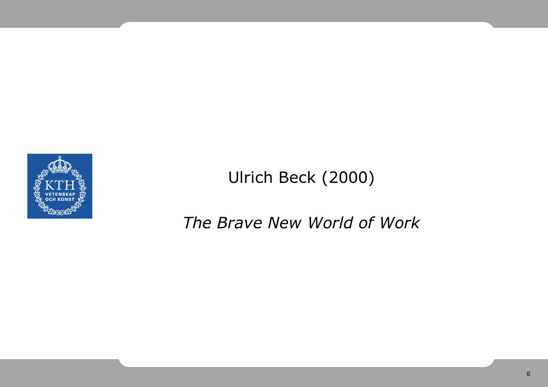 8 Ulrich Beck (2000) The Brave New World of Work