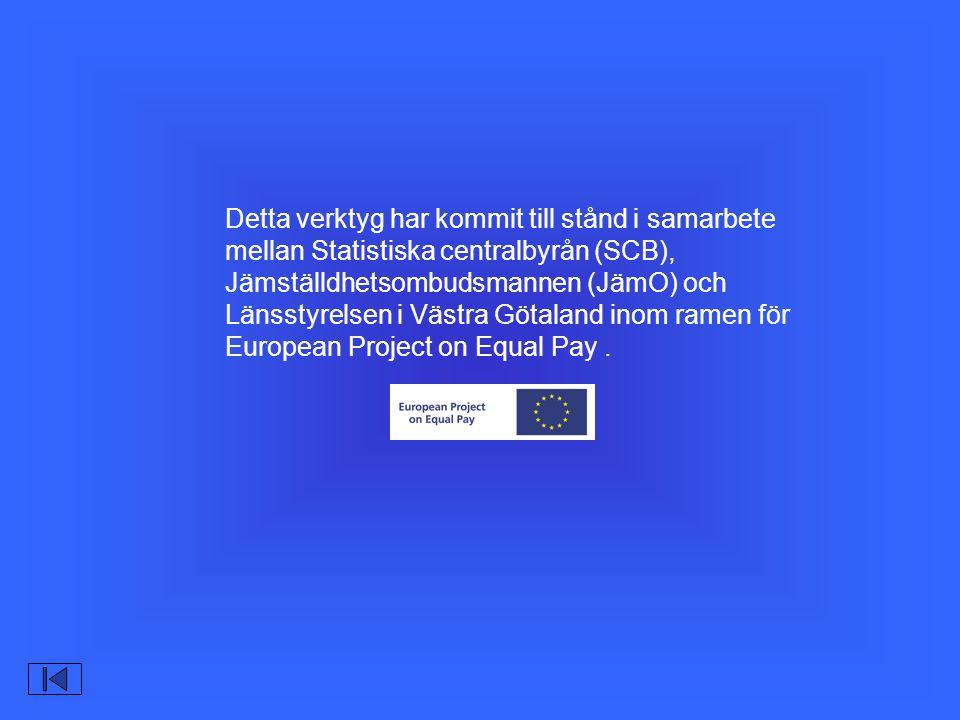Detta verktyg har kommit till stånd i samarbete mellan Statistiska centralbyrån (SCB), Jämställdhetsombudsmannen (JämO) och Länsstyrelsen i Västra Götaland inom ramen för European Project on Equal Pay.
