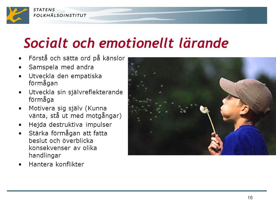 16 Socialt och emotionellt lärande •Förstå och sätta ord på känslor •Samspela med andra •Utveckla den empatiska förmågan •Utveckla sin självreflekterande förmåga •Motivera sig själv (Kunna vänta, stå ut med motgångar) •Hejda destruktiva impulser •Stärka förmågan att fatta beslut och överblicka konsekvenser av olika handlingar •Hantera konflikter
