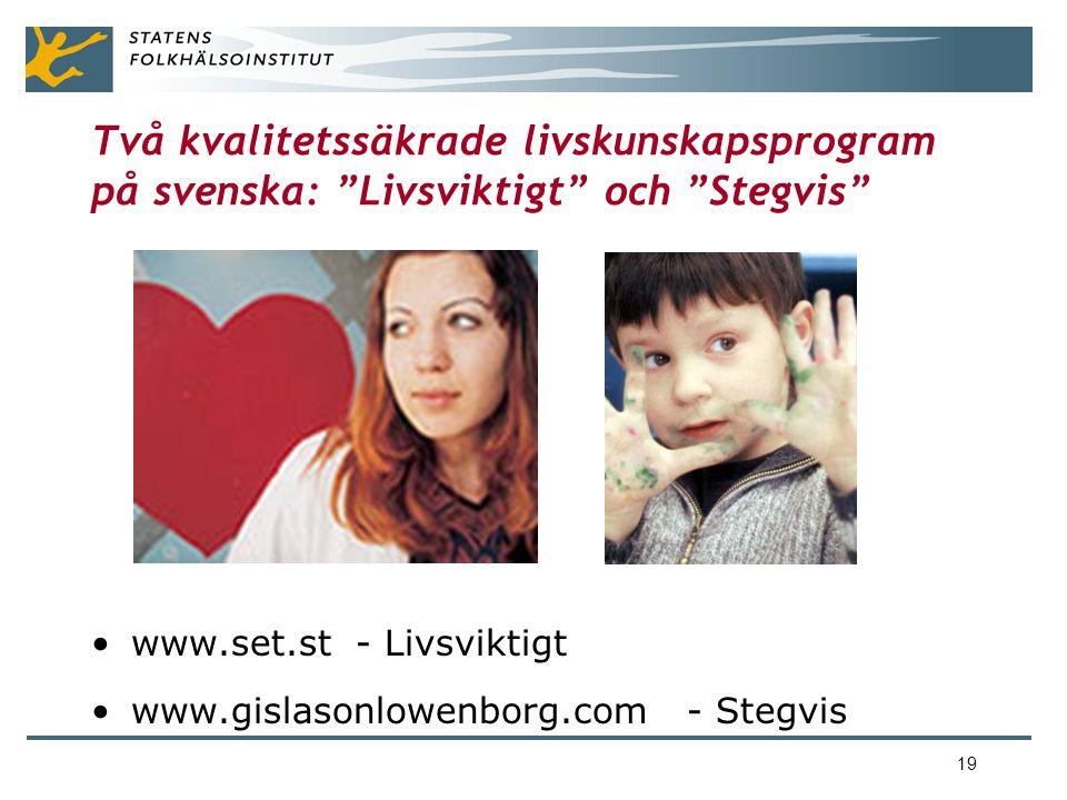 19 Två kvalitetssäkrade livskunskapsprogram på svenska: Livsviktigt och Stegvis •www.set.st - Livsviktigt •www.gislasonlowenborg.com - Stegvis