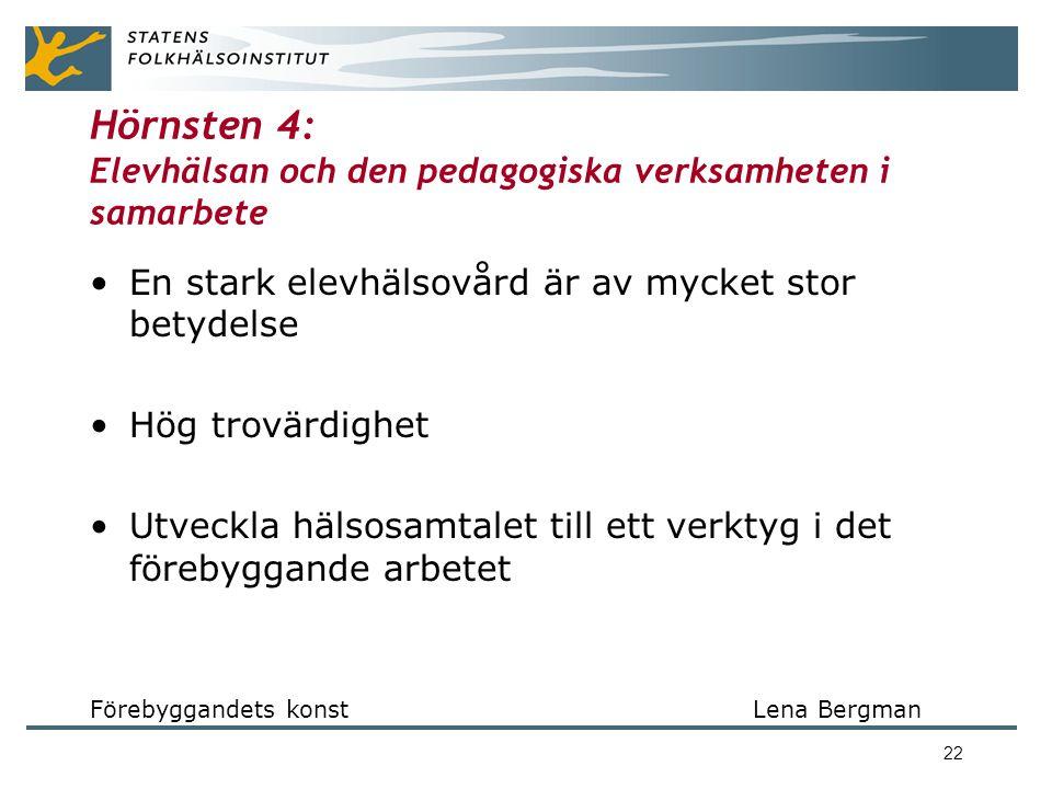 22 Hörnsten 4: Elevhälsan och den pedagogiska verksamheten i samarbete •En stark elevhälsovård är av mycket stor betydelse •Hög trovärdighet •Utveckla hälsosamtalet till ett verktyg i det förebyggande arbetet Förebyggandets konst Lena Bergman