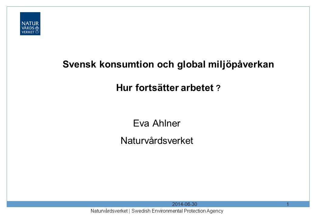 2014-06-30 Naturvårdsverket | Swedish Environmental Protection Agency 1 Svensk konsumtion och global miljöpåverkan Hur fortsätter arbetet .