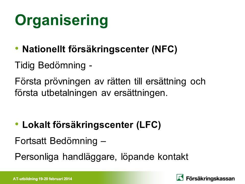 AT-utbildning 19-20 februari 2014 Organisering • Nationellt försäkringscenter (NFC) Tidig Bedömning - Första prövningen av rätten till ersättning och