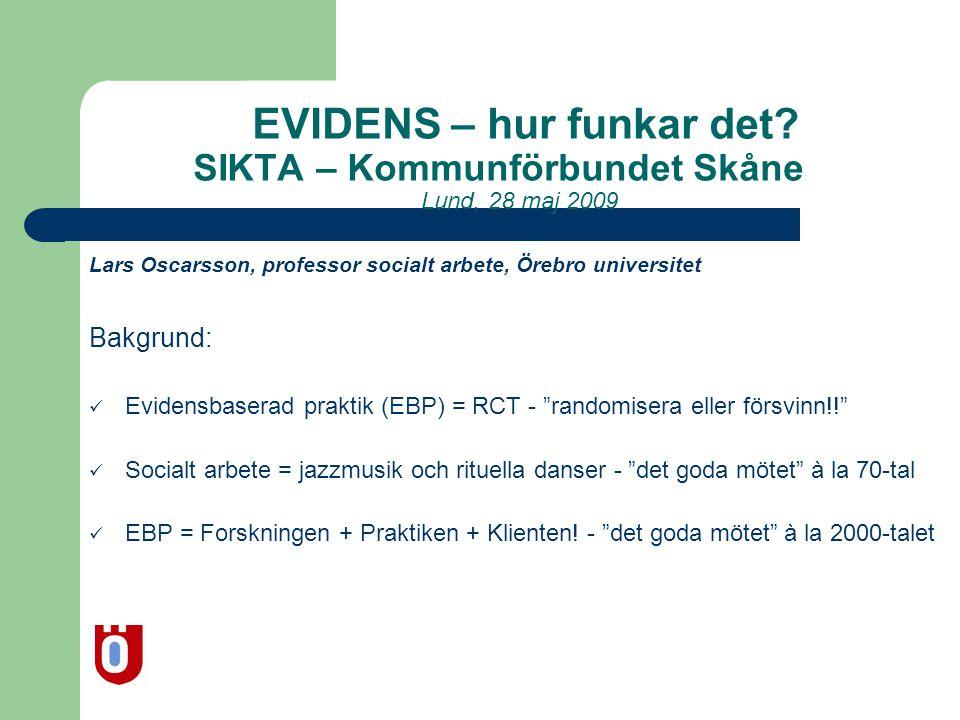 EVIDENS – hur funkar det? SIKTA – Kommunförbundet Skåne Lund, 28 maj 2009 Lars Oscarsson, professor socialt arbete, Örebro universitet Bakgrund:  Evi