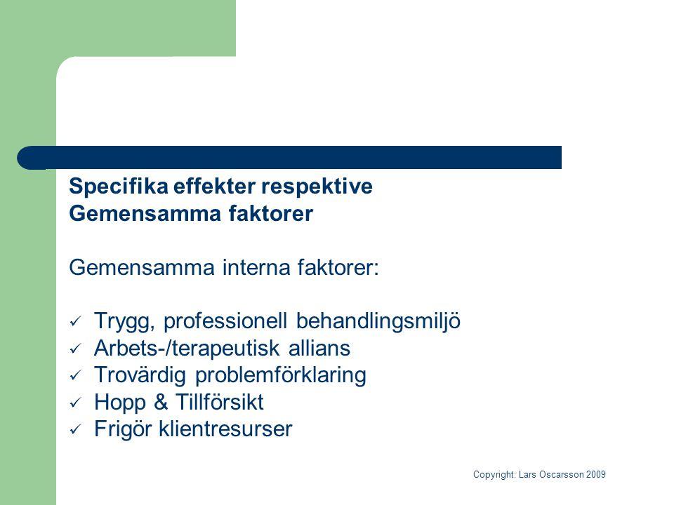 Specifika effekter respektive Gemensamma faktorer Gemensamma interna faktorer:  Trygg, professionell behandlingsmiljö  Arbets-/terapeutisk allians 