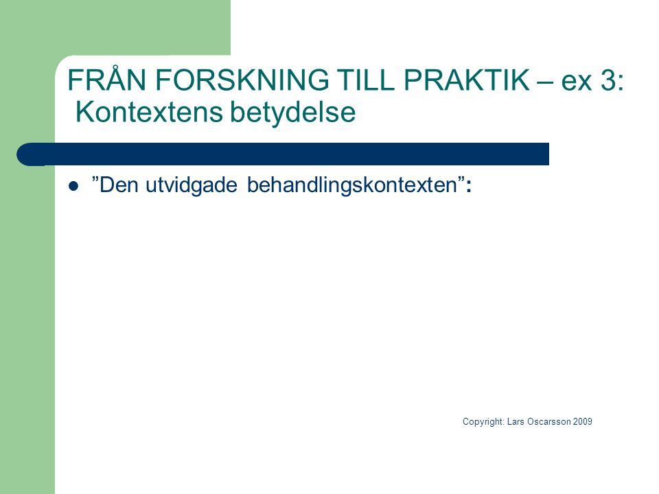 """FRÅN FORSKNING TILL PRAKTIK – ex 3: Kontextens betydelse  """"Den utvidgade behandlingskontexten"""": Copyright: Lars Oscarsson 2009"""