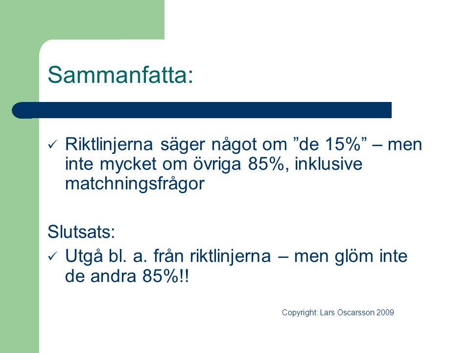"""Sammanfatta:  Riktlinjerna säger något om """"de 15%"""" – men inte mycket om övriga 85%, inklusive matchningsfrågor Slutsats:  Utgå bl. a. från riktlinje"""