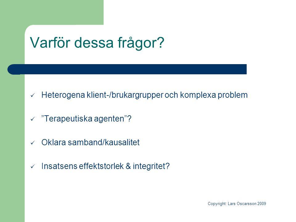 """Varför dessa frågor?  Heterogena klient-/brukargrupper och komplexa problem  """"Terapeutiska agenten""""?  Oklara samband/kausalitet  Insatsens effekts"""