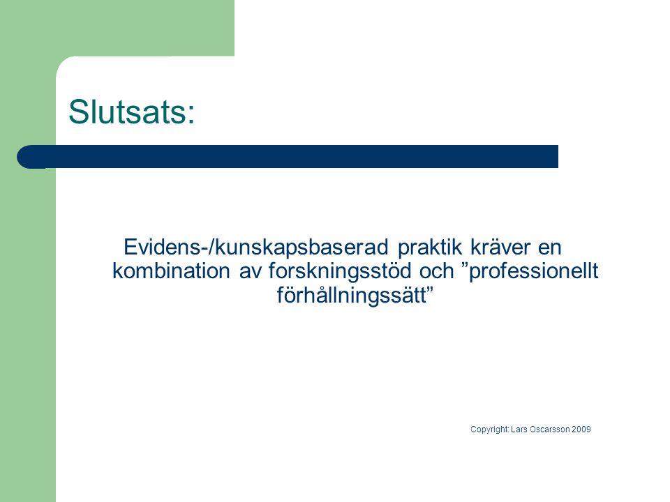 """Slutsats: Evidens-/kunskapsbaserad praktik kräver en kombination av forskningsstöd och """"professionellt förhållningssätt"""" Copyright: Lars Oscarsson 200"""