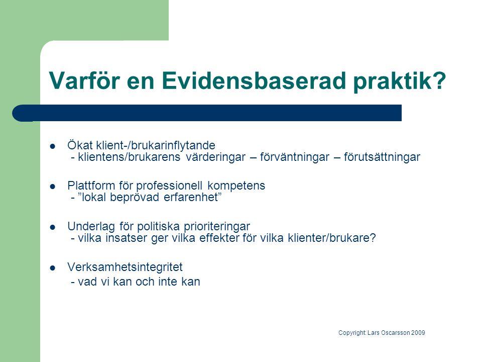 Varför en Evidensbaserad praktik?  Ökat klient-/brukarinflytande - klientens/brukarens värderingar – förväntningar – förutsättningar  Plattform för