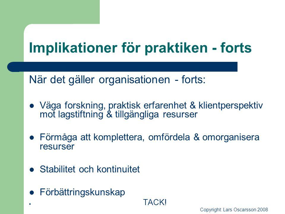 Implikationer för praktiken - forts När det gäller organisationen - forts:  Väga forskning, praktisk erfarenhet & klientperspektiv mot lagstiftning &