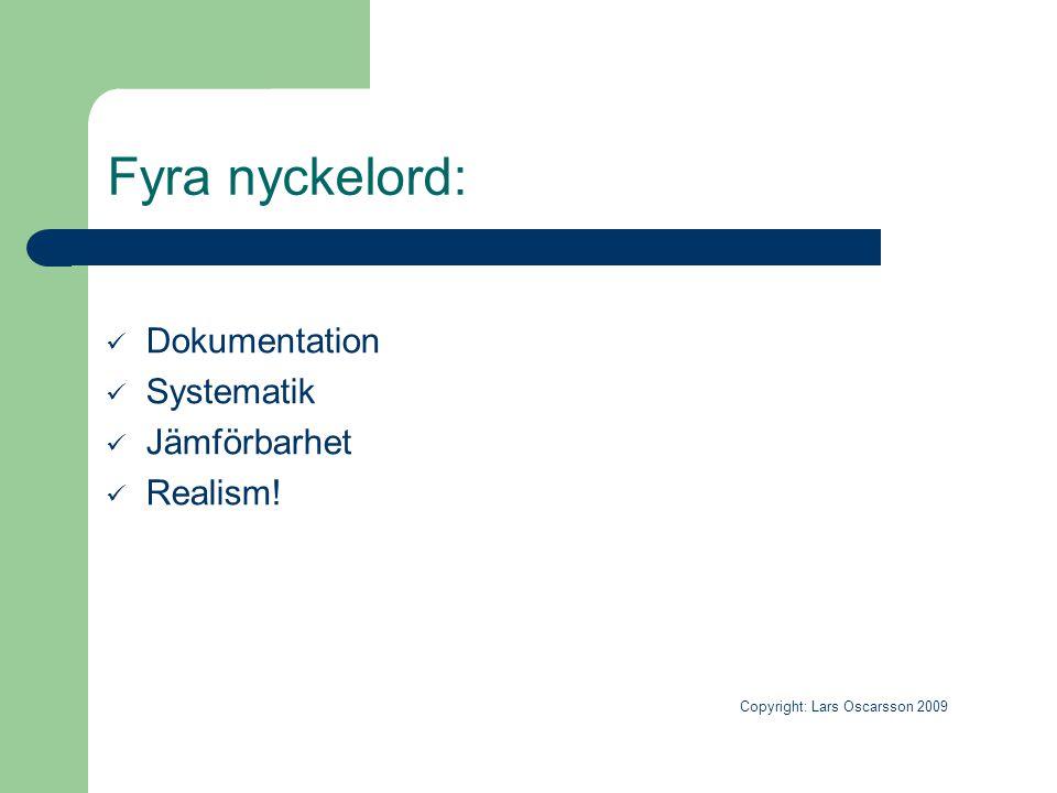 Fyra nyckelord:  Dokumentation  Systematik  Jämförbarhet  Realism! Copyright: Lars Oscarsson 2009