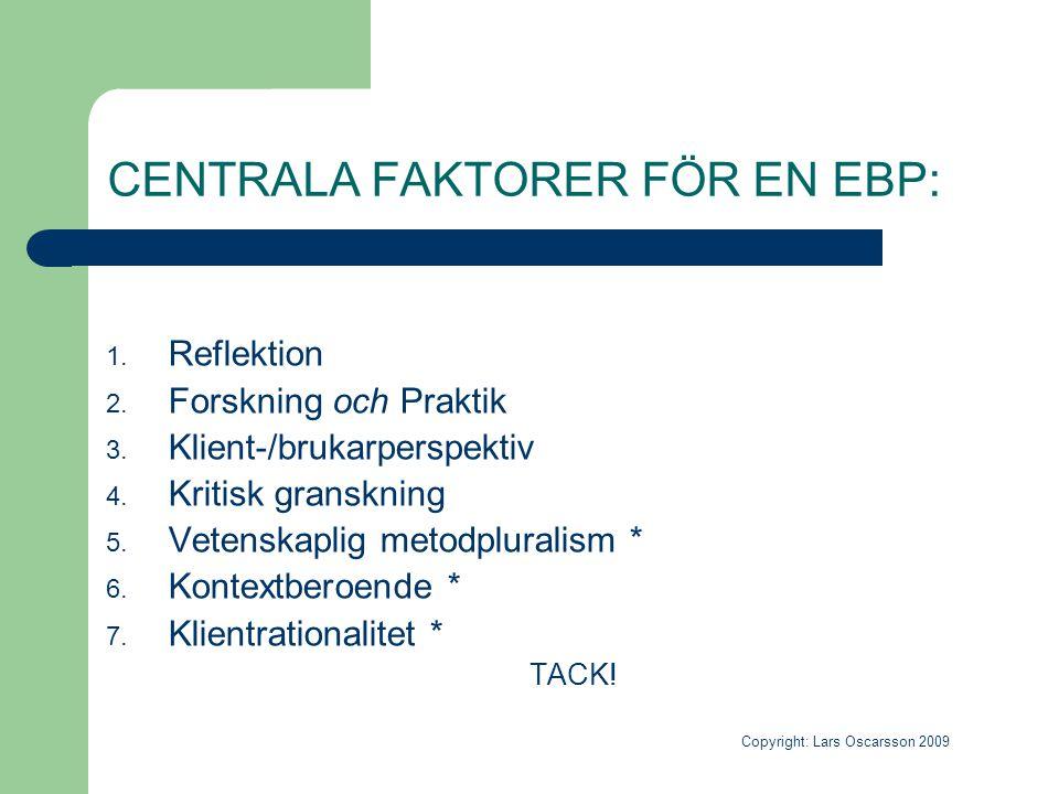 CENTRALA FAKTORER FÖR EN EBP: 1. Reflektion 2. Forskning och Praktik 3. Klient-/brukarperspektiv 4. Kritisk granskning 5. Vetenskaplig metodpluralism